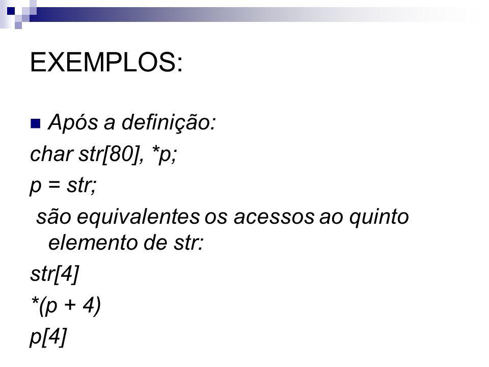 EXEMPLOS: Após a definição: char str[80], *p; p = str;